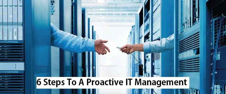 6 Steps To A Proactive IT Management